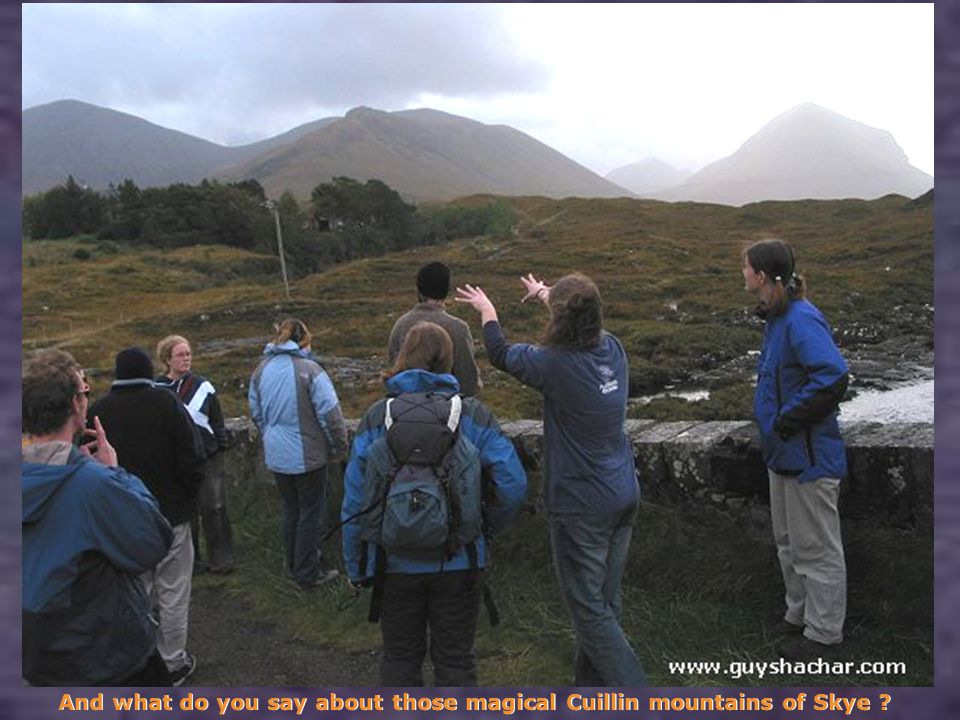 And what do you say about those magical Cuillin mountains of Skye