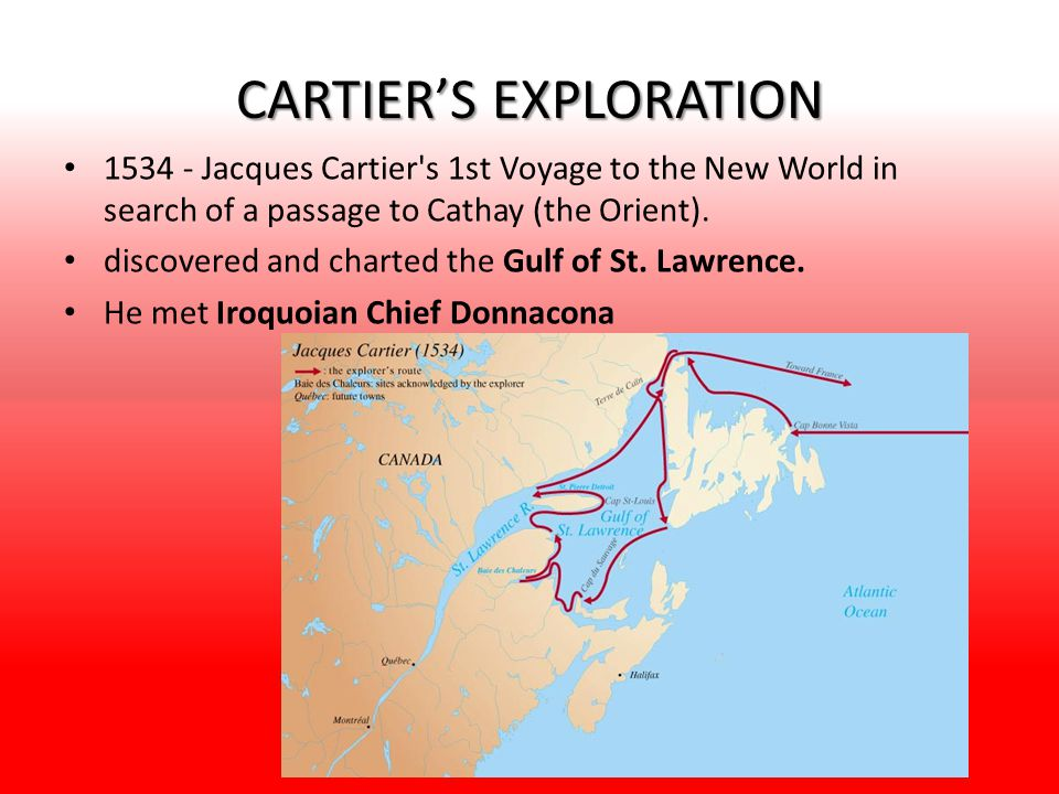 CARTIER'S EXPLORATION 1534 - Jacques Cartier s 1st Voyage to the New World in search of a passage to Cathay (the Orient).