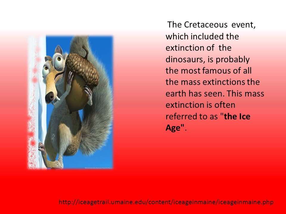 The Cretaceous event, which included the extinction of the dinosaurs, is probably the most famous of all the mass extinctions the earth has seen.