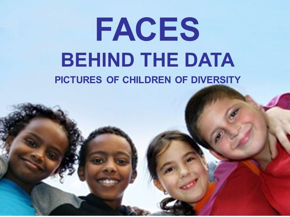 FACES BEHIND THE DATA PICTURES OF CHILDREN OF DIVERSITY