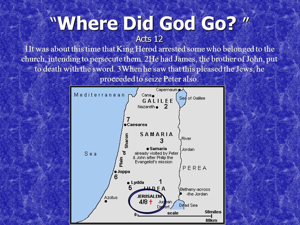 Where Did God Go. Acts 12 Where Did God Go.