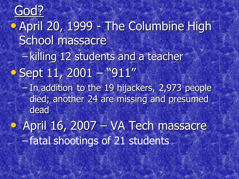 God? April 20, 1999 - The Columbine High School massacre April 20, 1999 - The Columbine High School massacre –killing 12 students and a teacher Sept 1