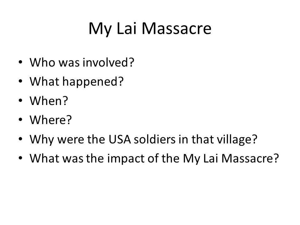 My Lai Massacre Who was involved. What happened. When.