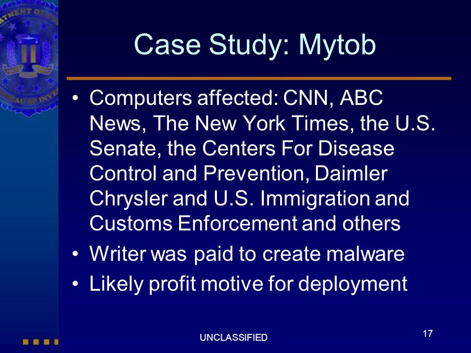 17 UNCLASSIFIED Case Study: Mytob Computers affected: CNN, ABC News, The New York Times, the U.S. Senate, the Centers For Disease Control and Preventi
