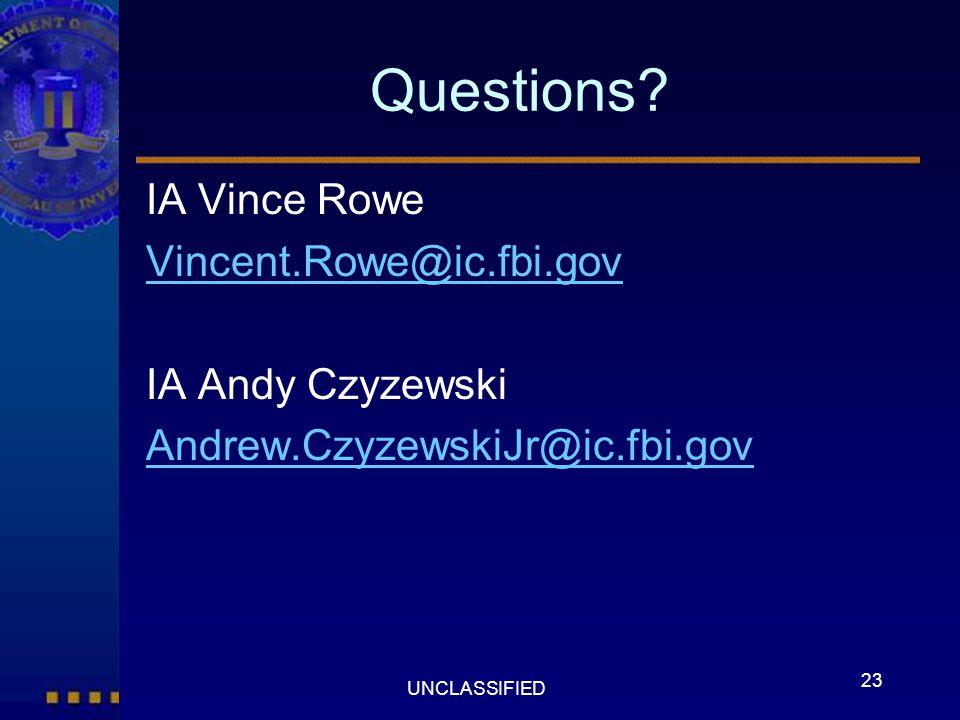 23 UNCLASSIFIED Questions? IA Vince Rowe Vincent.Rowe@ic.fbi.gov IA Andy Czyzewski Andrew.CzyzewskiJr@ic.fbi.gov