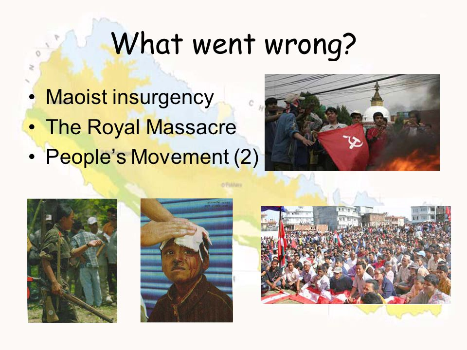What went wrong? Maoist insurgency The Royal Massacre People's Movement (2)