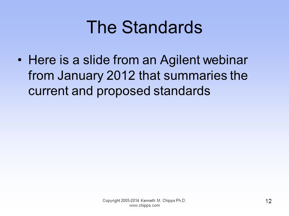 The Standards Here is a slide from an Agilent webinar from January 2012 that summaries the current and proposed standards Copyright 2005-2014 Kenneth M.