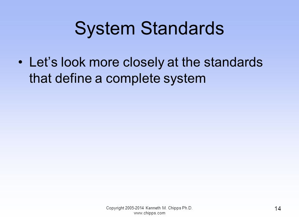System Standards Let's look more closely at the standards that define a complete system Copyright 2005-2014 Kenneth M.