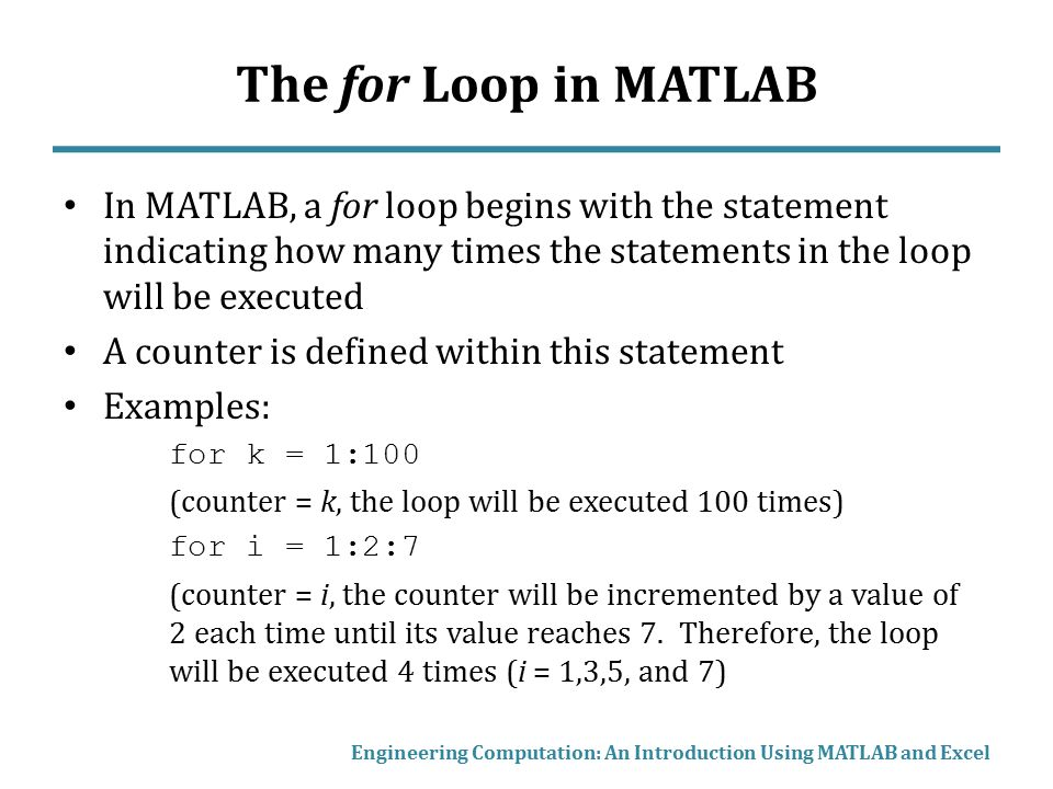 for Loop Example Consider this equation: Plot this equation for values of x from -10 to 10 We will use a for loop to calculate and store x and y values in one-dimensional arrays Engineering Computation: An Introduction Using MATLAB and Excel