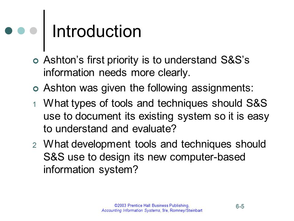 ©2003 Prentice Hall Business Publishing, Accounting Information Systems, 9/e, Romney/Steinbart 6-6 Introduction This chapter explains the most common systems documentation tools and techniques.