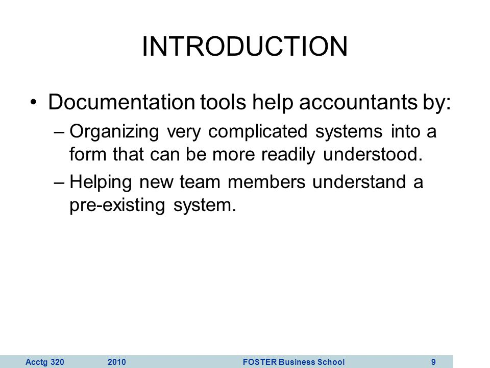 Acctg 320 2010 FOSTER Business School 10 INTRODUCTION Which method should you use—flowcharts or DFDs.