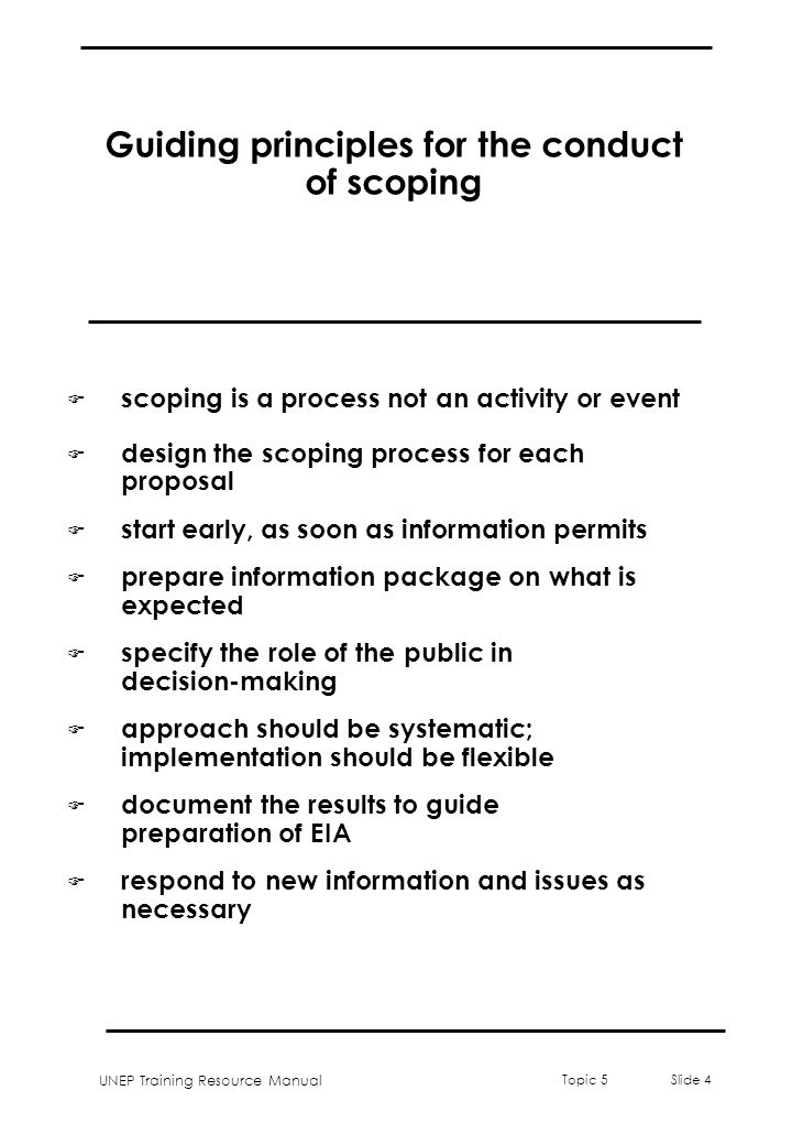UNEP Training Resource Manual Topic 5 Slide 4 Guiding principles for the conduct of scoping F scoping is a process not an activity or event F design t