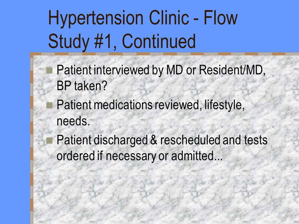Hypertension Clinic - Flow Study #1, Continued Patient interviewed by MD or Resident/MD, BP taken.