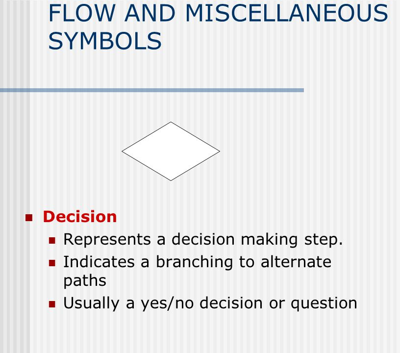 FLOW AND MISCELLANEOUS SYMBOLS Decision Represents a decision making step.