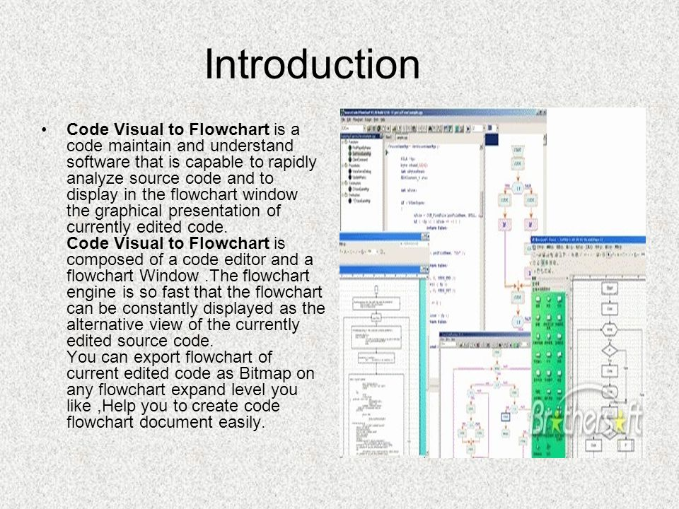 Introduction Code Visual to Flowchart is a code maintain and understand software that is capable to rapidly analyze source code and to display in the flowchart window the graphical presentation of currently edited code.
