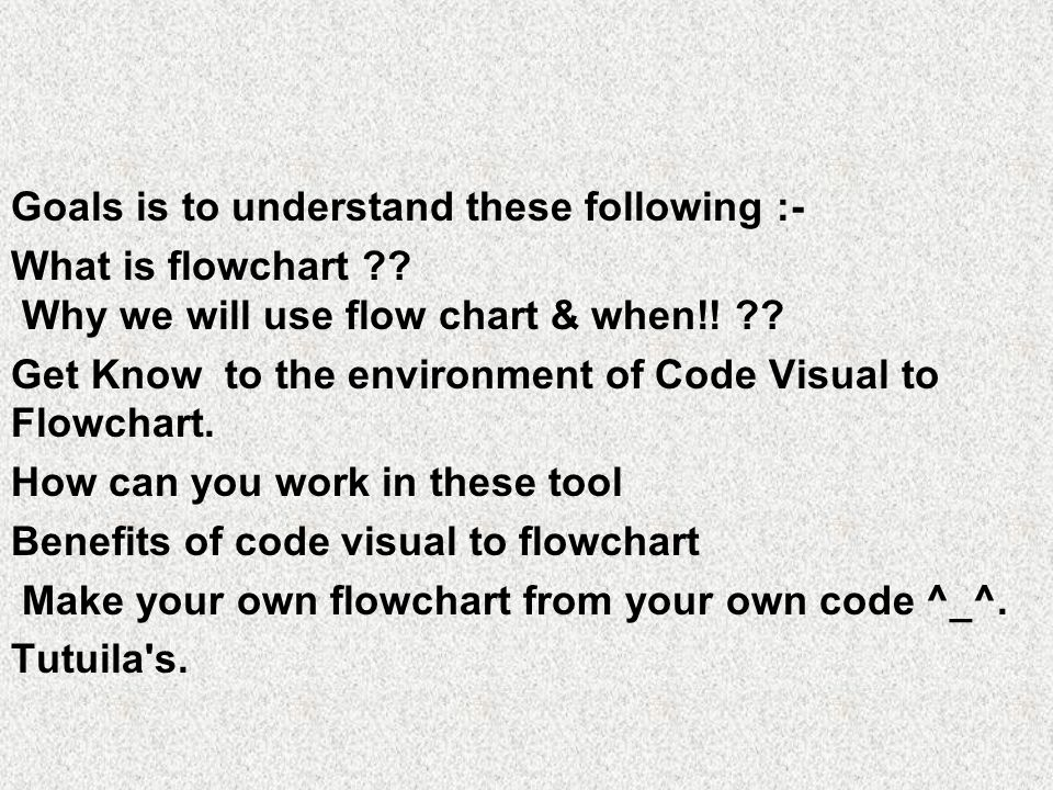 Goals is to understand these following :- What is flowchart .