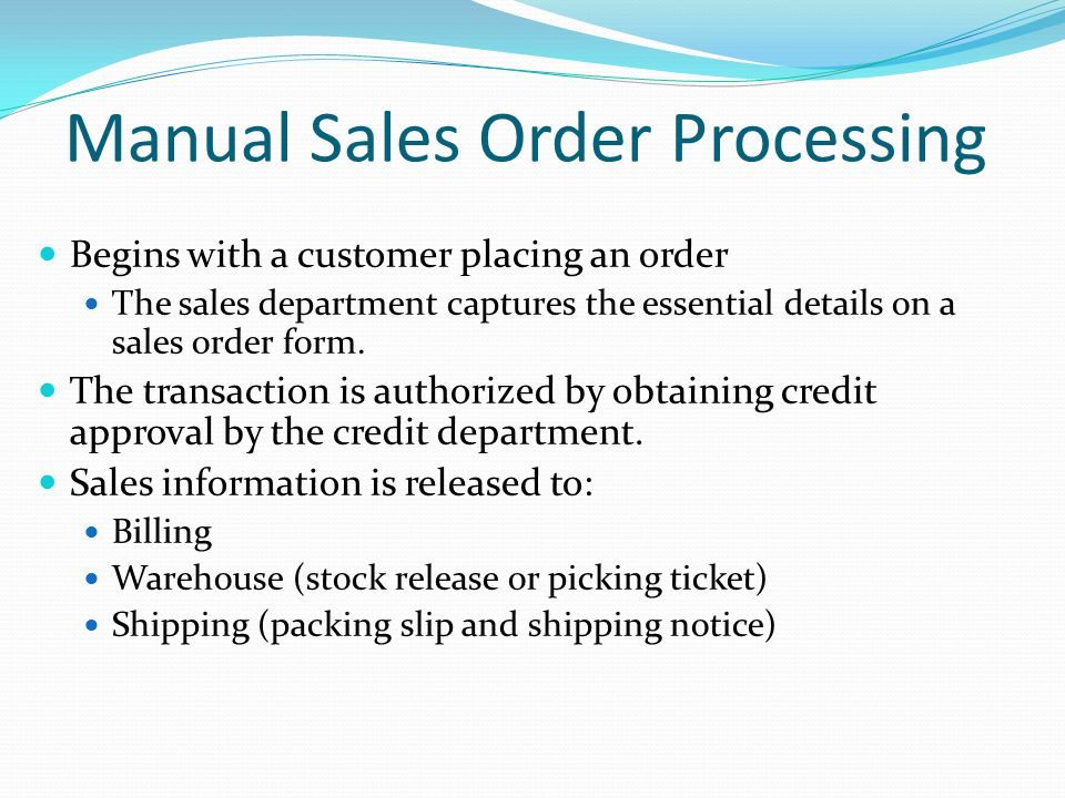 Manual Sales Order Processing Begins with a customer placing an order The sales department captures the essential details on a sales order form.
