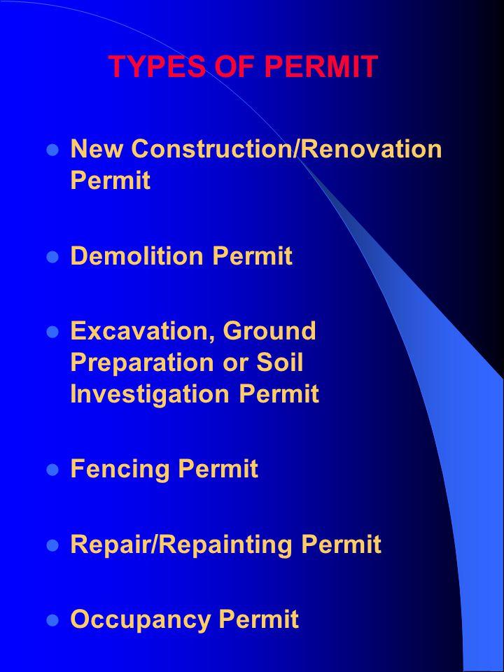 New Construction/Renovation Permit Demolition Permit Excavation, Ground Preparation or Soil Investigation Permit Fencing Permit Repair/Repainting Permit Occupancy Permit TYPES OF PERMIT