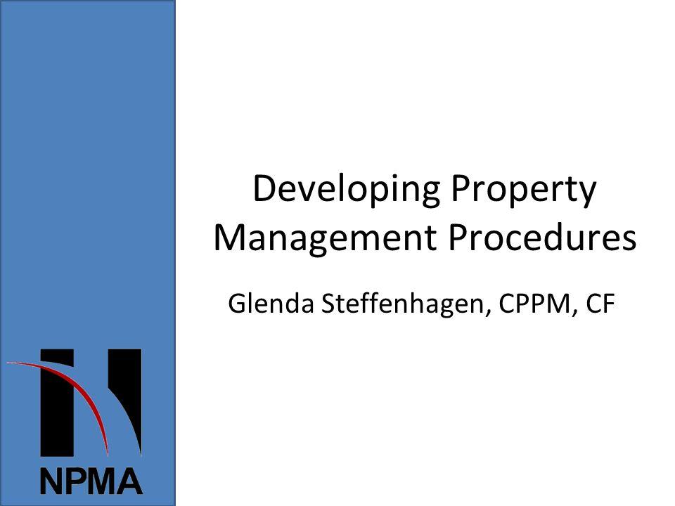 Developing Property Management Procedures Glenda Steffenhagen, CPPM, CF