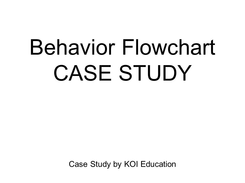 Behavior Flowchart CASE STUDY Case Study by KOI Education