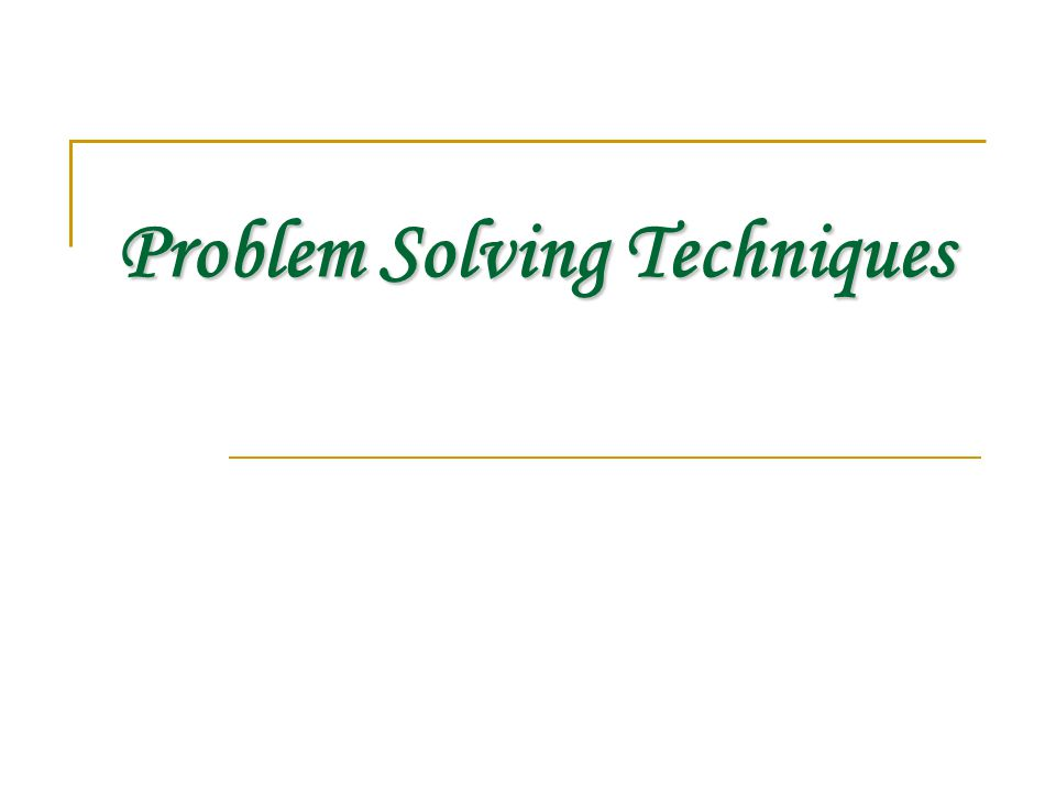 Problem Solving Techniques
