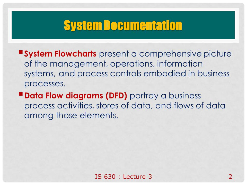 System Documentation  System Flowcharts present a comprehensive picture of the management, operations, information systems, and process controls embo
