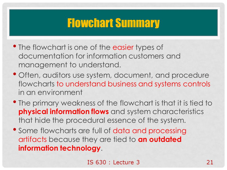 Flowchart Summary The flowchart is one of the easier types of documentation for information customers and management to understand. Often, auditors us