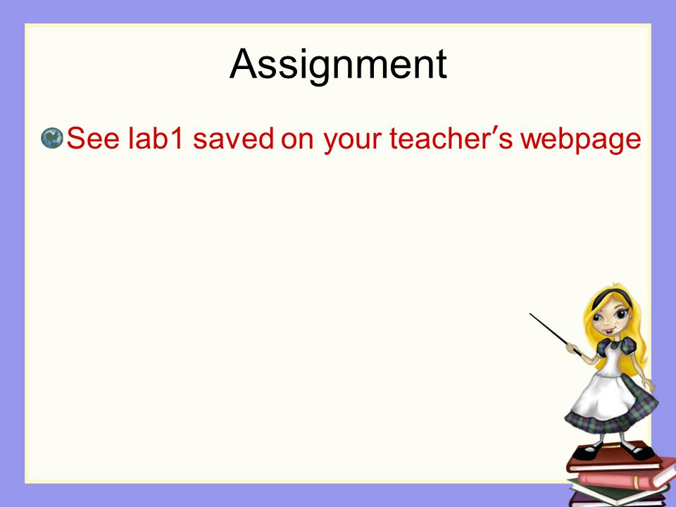 Assignment See lab1 saved on your teacher's webpage