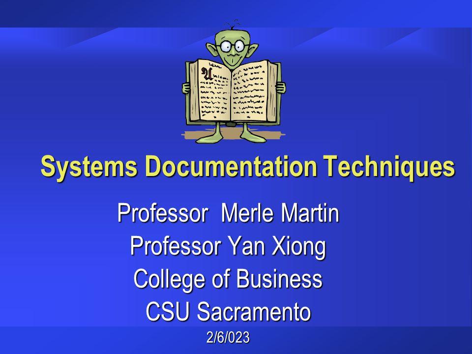Systems Documentation Techniques Professor Merle Martin Professor Yan Xiong College of Business CSU Sacramento 2/6/023