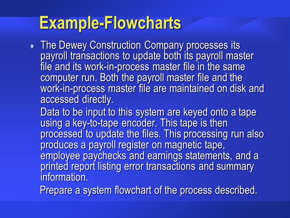 Example-Flowcharts t The Dewey Construction Company processes its payroll transactions to update both its payroll master file and its work-in-process