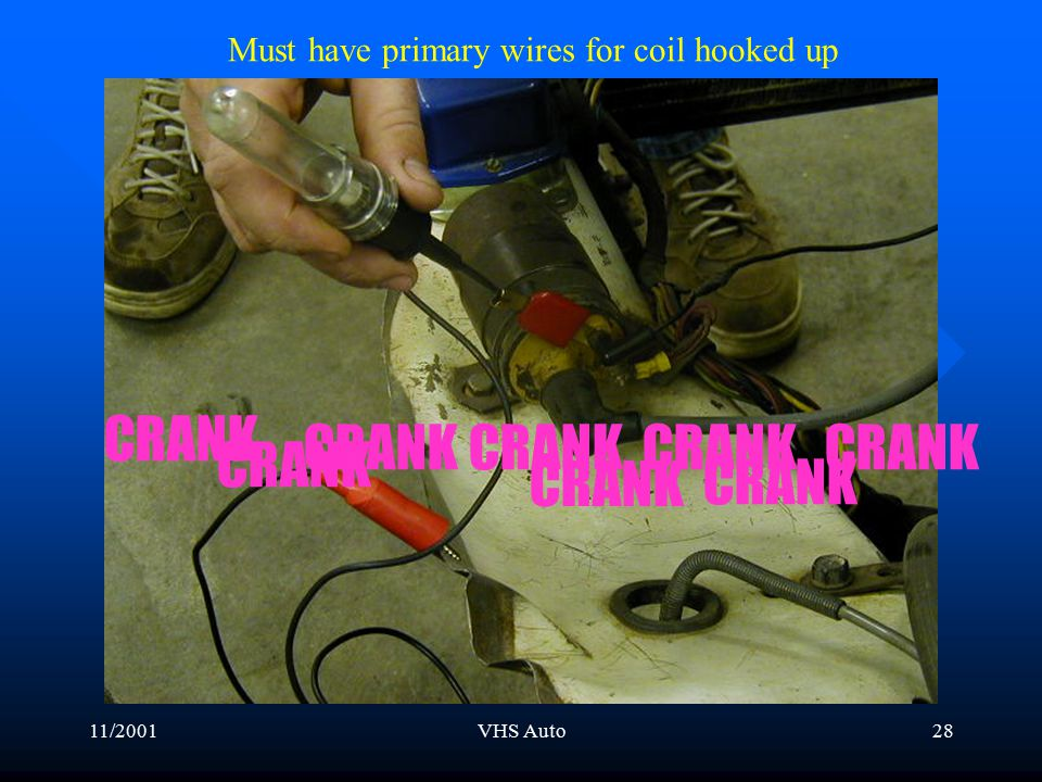 11/2001VHS Auto27 Primary ignition circuit + - RUN + - When we crank the engine What should the points do