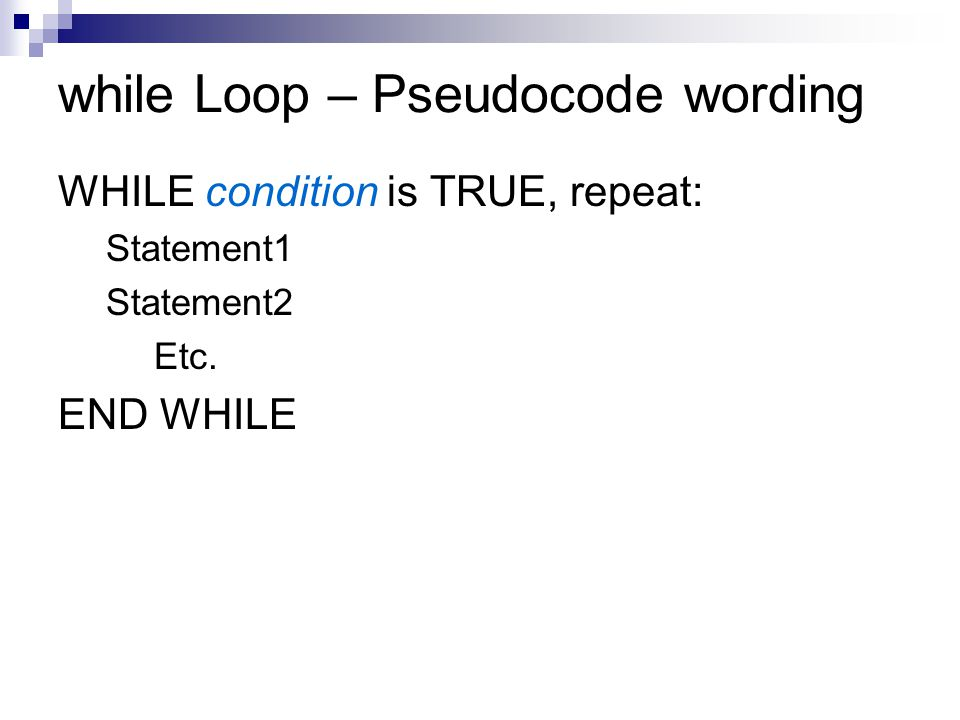while Loop - Flowchart View Statement is executed while condition is true  Note that the condition must first be true in order for the statement to be executed even once statement TRUE FALSE condition