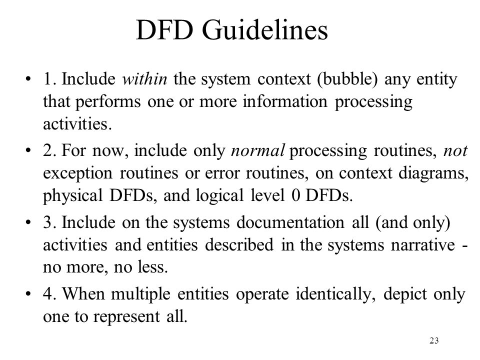 23 DFD Guidelines 1. Include within the system context (bubble) any entity that performs one or more information processing activities. 2. For now, in