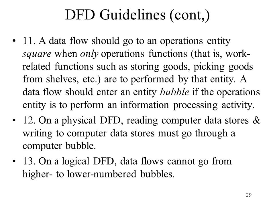 29 DFD Guidelines (cont,) 11. A data flow should go to an operations entity square when only operations functions (that is, work- related functions su