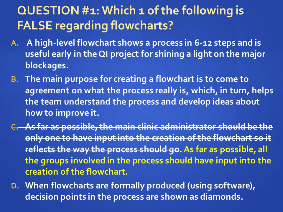 QUESTION #1: Which 1 of the following is FALSE regarding flowcharts.
