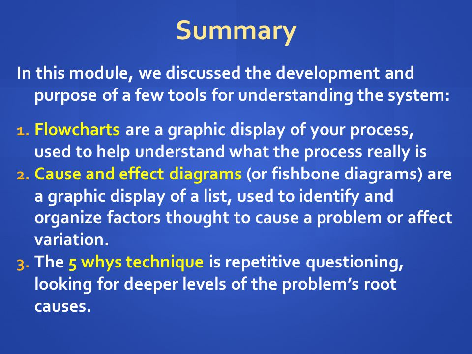 Summary In this module, we discussed the development and purpose of a few tools for understanding the system: 1.