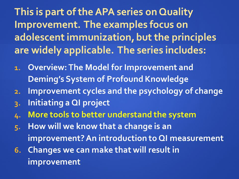 This is part of the APA series on Quality Improvement. The examples focus on adolescent immunization, but the principles are widely applicable. The se