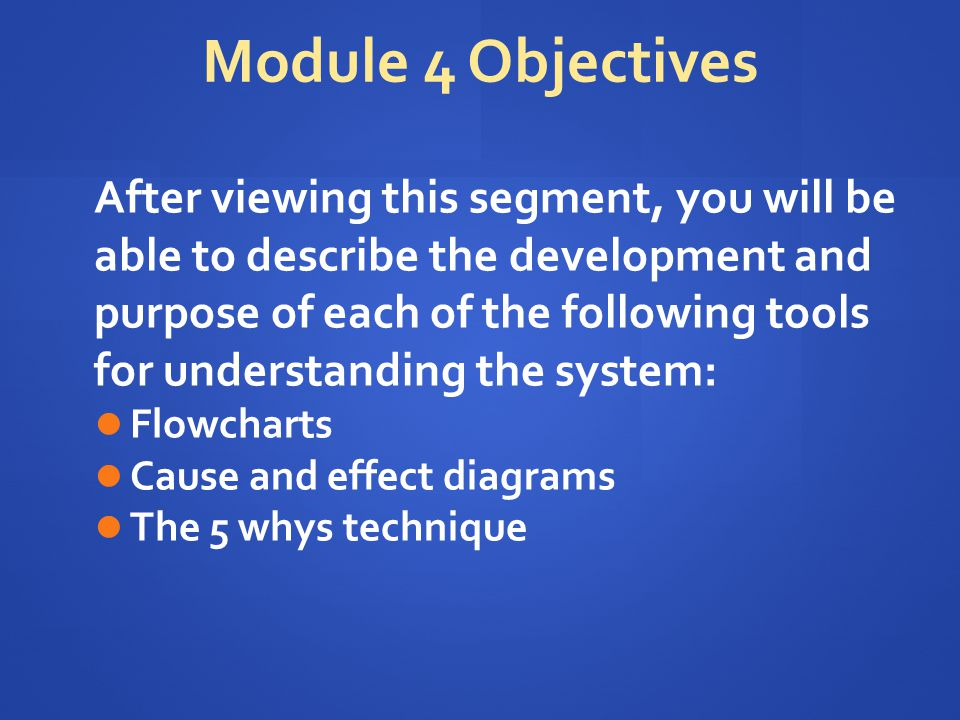 Module 4 Objectives After viewing this segment, you will be able to describe the development and purpose of each of the following tools for understand