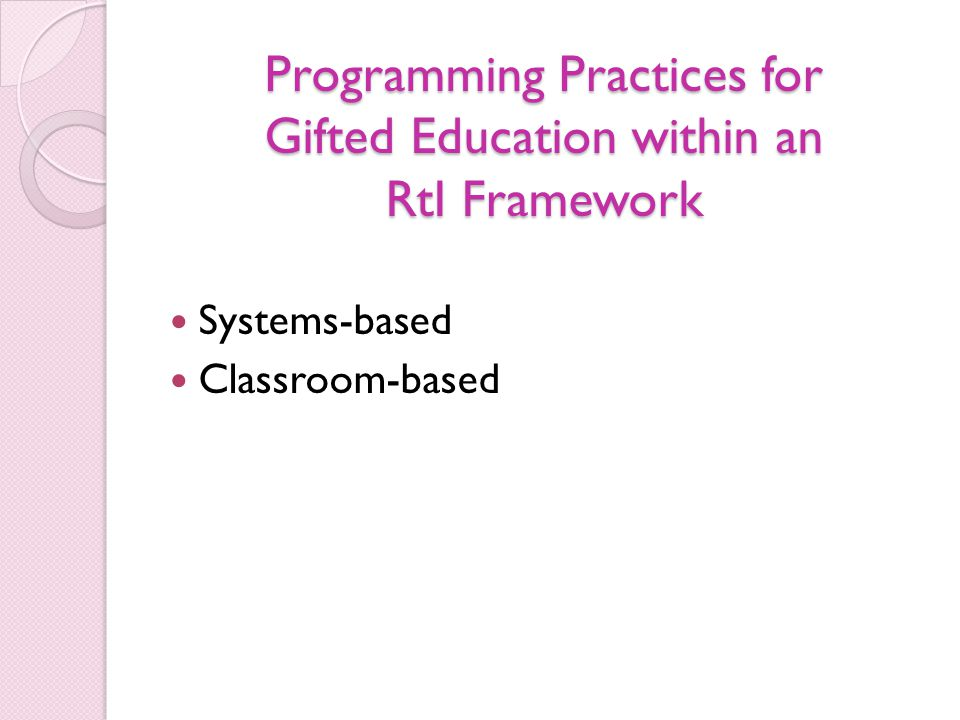 Programming Practices for Gifted Education within an RtI Framework Systems-based Classroom-based