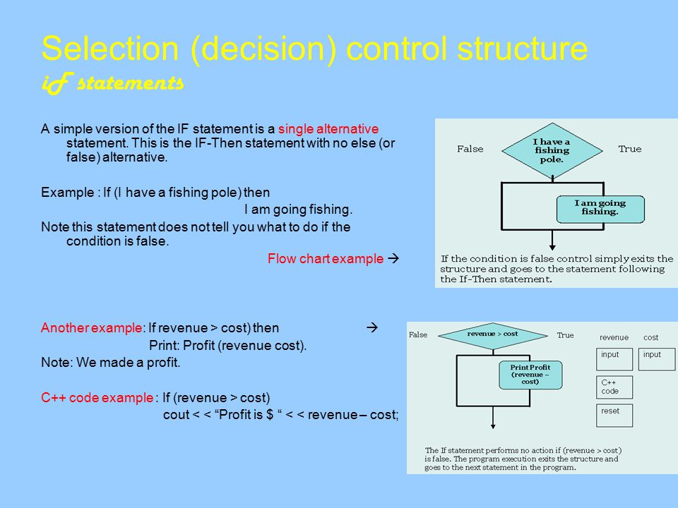 Selection (decision) control structure iF statements A simple version of the IF statement is a single alternative statement.