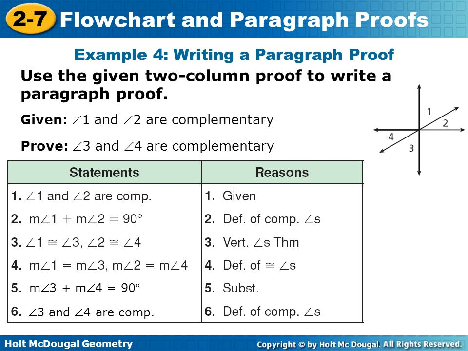 Holt McDougal Geometry 2-7 Flowchart and Paragraph Proofs Prove: 3 and 4 are complementary Example 4: Writing a Paragraph Proof Given: 1 and 2 are