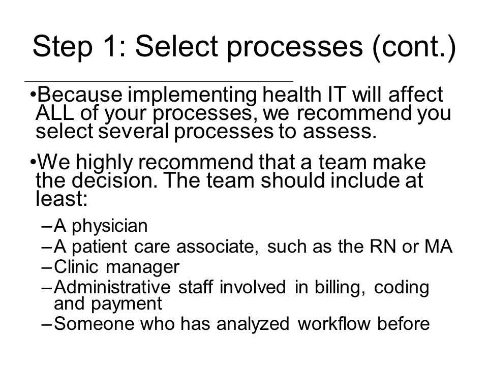 Step 1: Select processes (cont.) Because implementing health IT will affect ALL of your processes, we recommend you select several processes to assess