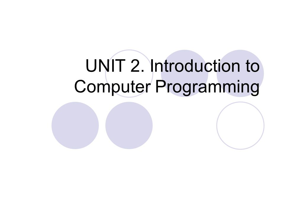 UNIT 2. Introduction to Computer Programming
