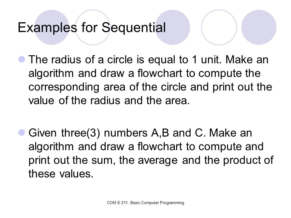 COM E 211: Basic Computer Programming Examples for Sequential The radius of a circle is equal to 1 unit.