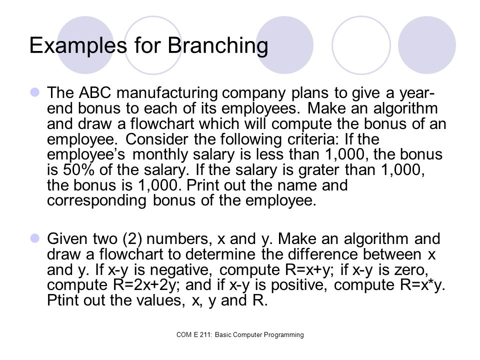COM E 211: Basic Computer Programming Examples for Branching The ABC manufacturing company plans to give a year- end bonus to each of its employees.