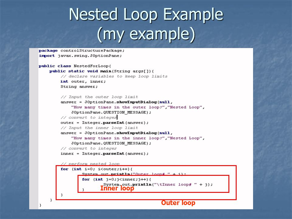Nested Loop Example (my example) Outer loop Inner loop