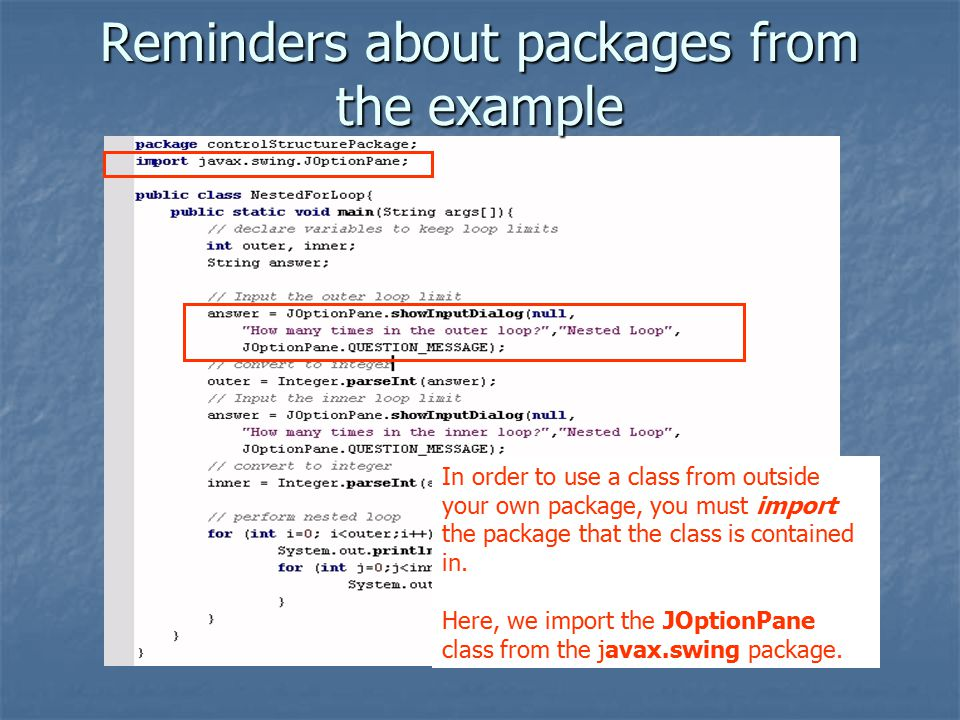 Reminders about packages from the example In order to use a class from outside your own package, you must import the package that the class is contained in.
