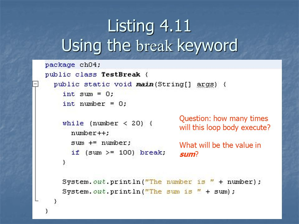 Listing 4.11 Using the break keyword Question: how many times will this loop body execute.