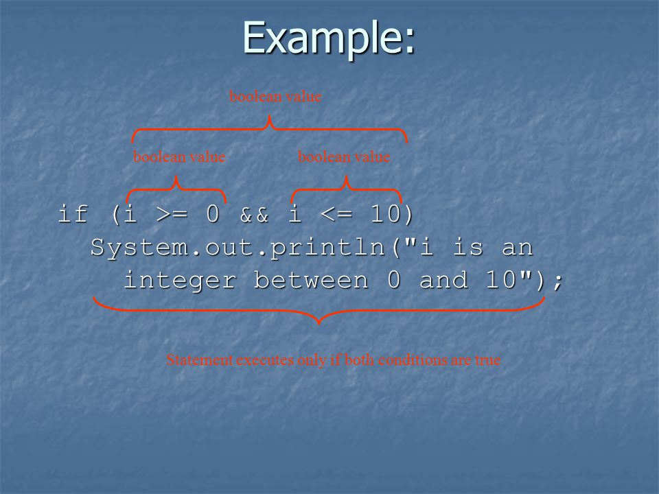 Example: if (i >= 0 && i = 0 && i <= 10) System.out.println(