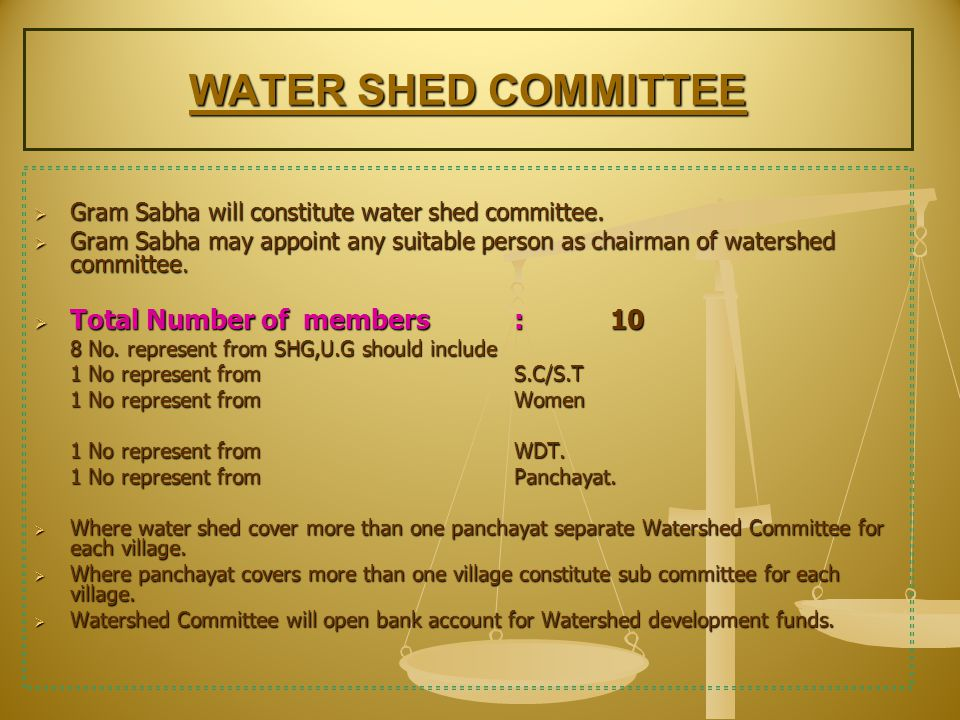 WATER SHED COMMITTEE  Gram Sabha will constitute water shed committee.